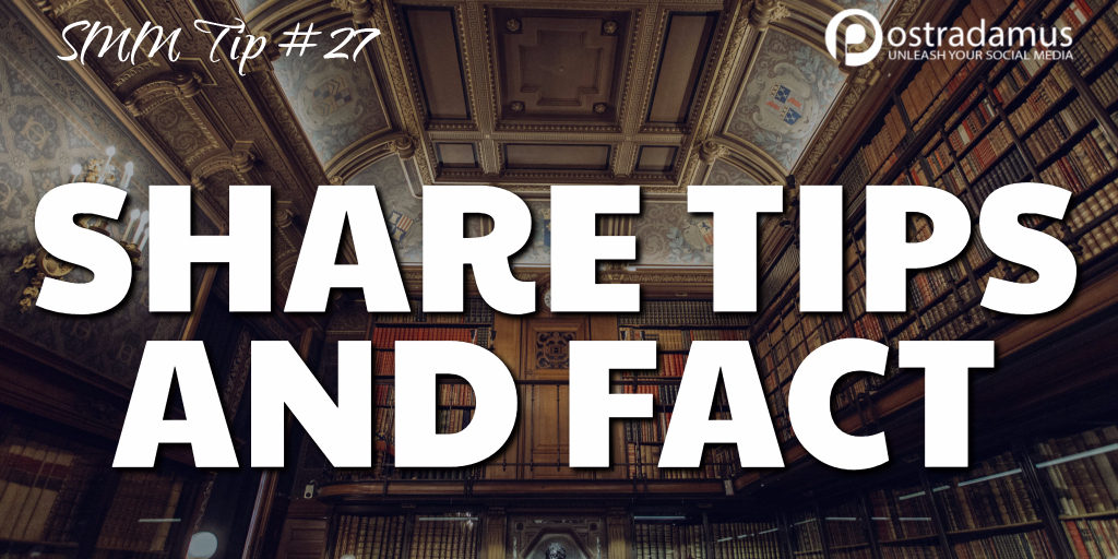 Postradamus Social Media Tip 27: Share tips and facts
